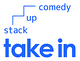 take in  ~stack up comedy~
