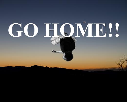 GO HOME!!