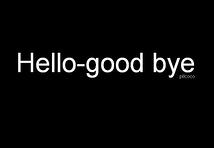 Hello-good bye