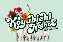 KOYUBICHI NIGHTZ 2nd anniversary
