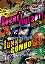 「ROCKET LIVE 2011」 & 「JUNK COMBO (鉄)」