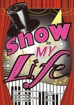 Show Is My Life