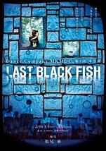 『LAST BLACK FISH』