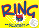 『RING~DESTINY~ 』